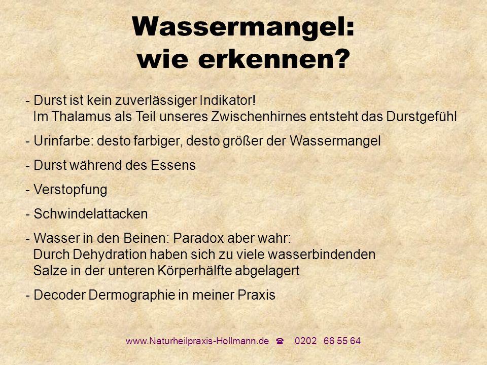 www.Naturheilpraxis-Hollmann.de 0202 66 55 64 Wassermangel: wie erkennen? - Durst ist kein zuverlässiger Indikator! Im Thalamus als Teil unseres Zwisc