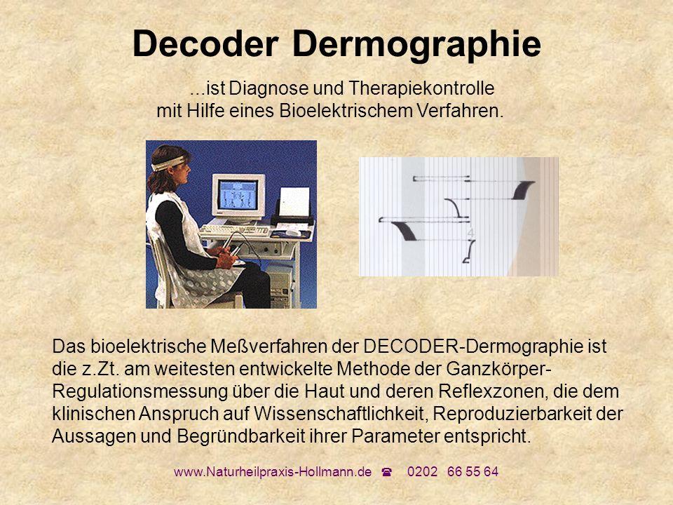 www.Naturheilpraxis-Hollmann.de 0202 66 55 64 Decoder Dermographie...ist Diagnose und Therapiekontrolle mit Hilfe eines Bioelektrischem Verfahren. Das