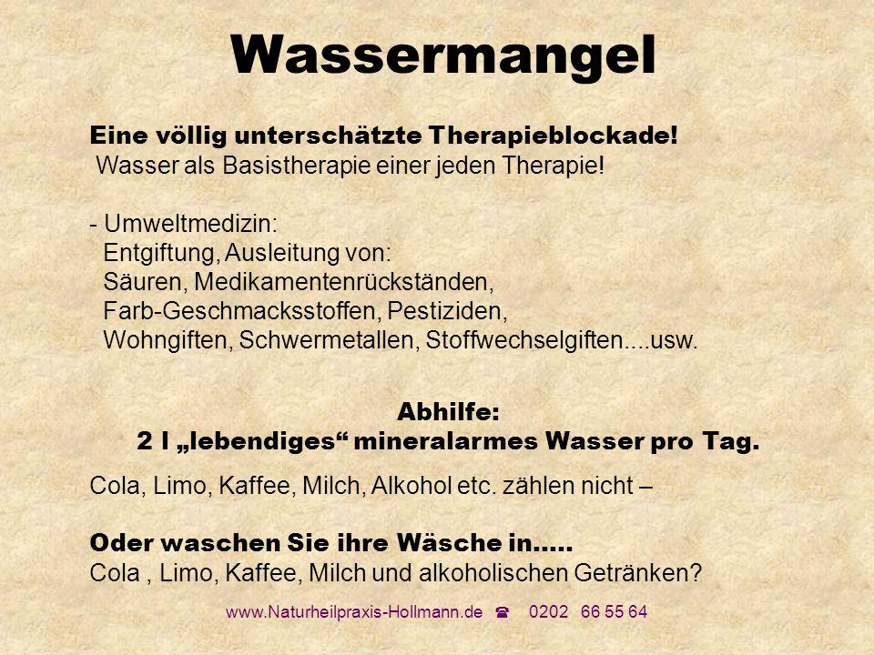 www.Naturheilpraxis-Hollmann.de 0202 66 55 64 Wassermangel Eine völlig unterschätzte Therapieblockade! Wasser als Basistherapie einer jeden Therapie!