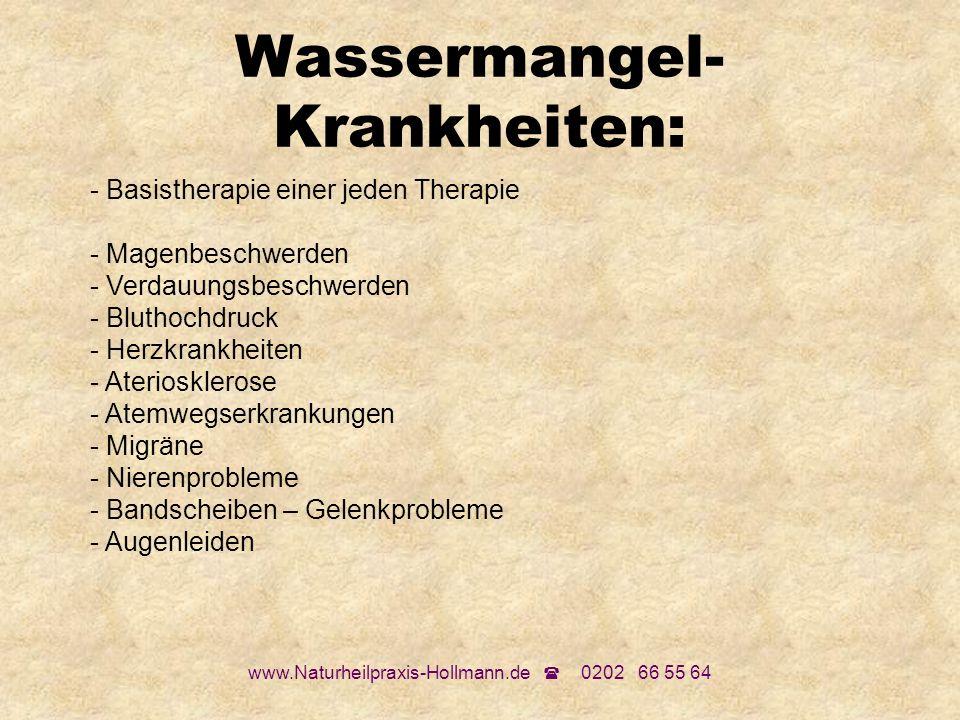 www.Naturheilpraxis-Hollmann.de 0202 66 55 64 Wassermangel- Krankheiten: - Basistherapie einer jeden Therapie - Magenbeschwerden - Verdauungsbeschwerd