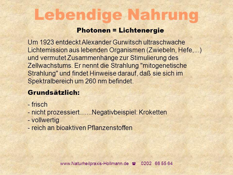 www.Naturheilpraxis-Hollmann.de 0202 66 55 64 Lebendige Nahrung Photonen = Lichtenergie Um 1923 entdeckt Alexander Gurwitsch ultraschwache Lichtemissi