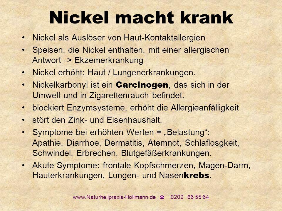 www.Naturheilpraxis-Hollmann.de 0202 66 55 64 Nickel macht krank Nickel als Auslöser von Haut-Kontaktallergien Speisen, die Nickel enthalten, mit eine