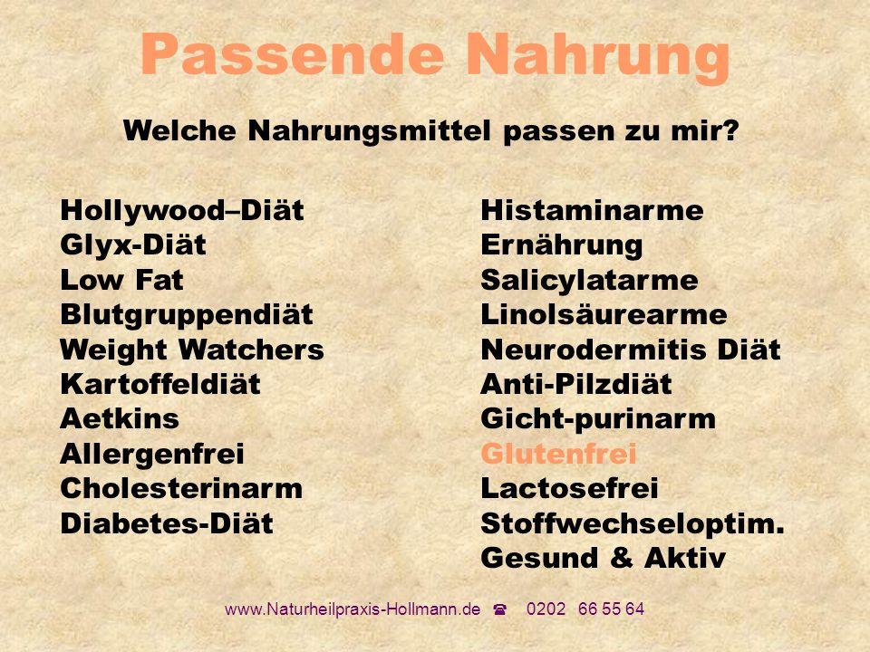 www.Naturheilpraxis-Hollmann.de 0202 66 55 64 Passende Nahrung Welche Nahrungsmittel passen zu mir? Hollywood–Diät Glyx-Diät Low Fat Blutgruppendiät W