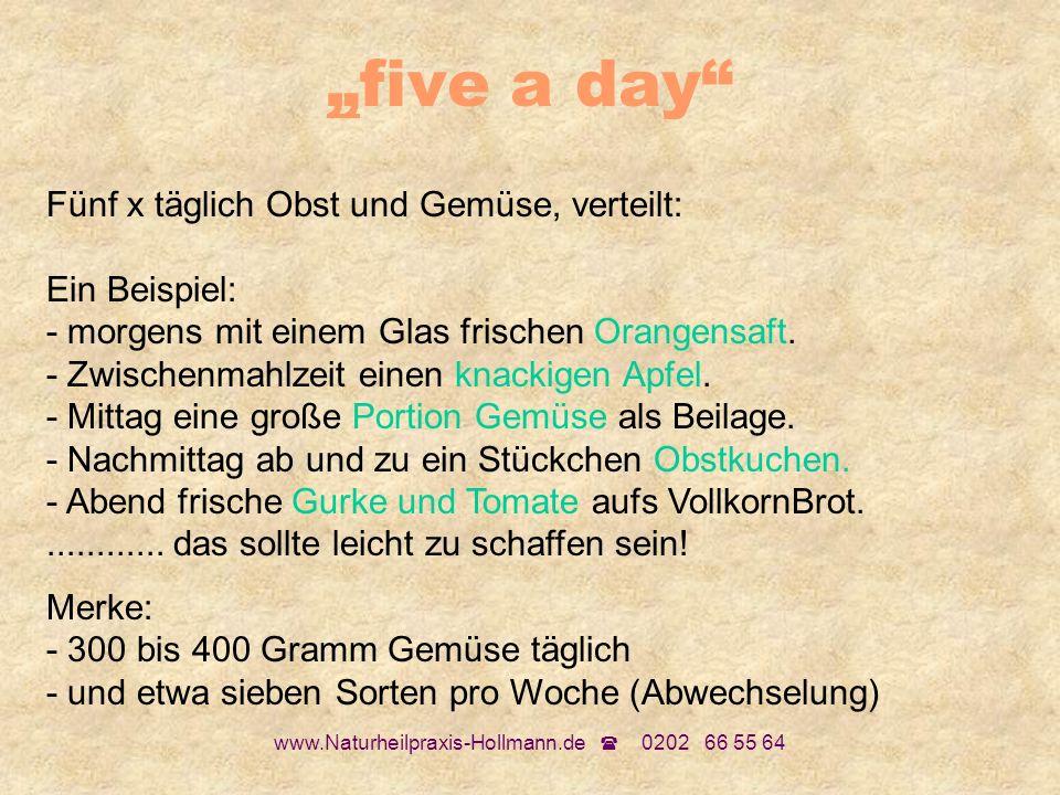 www.Naturheilpraxis-Hollmann.de 0202 66 55 64 five a day Fünf x täglich Obst und Gemüse, verteilt: Ein Beispiel: - morgens mit einem Glas frischen Ora