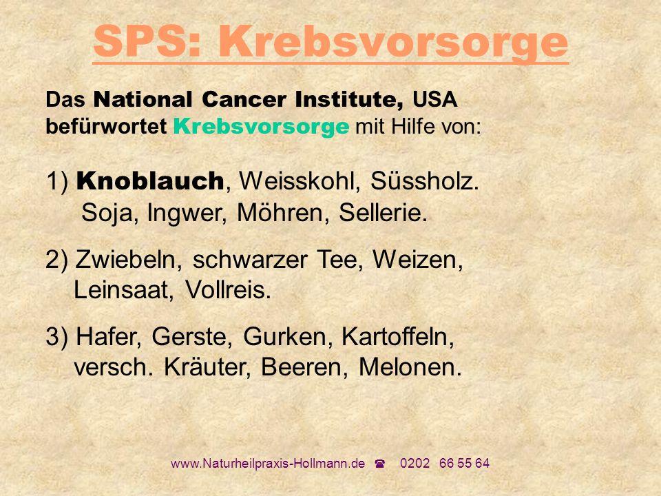 www.Naturheilpraxis-Hollmann.de 0202 66 55 64 SPS: Krebsvorsorge Das National Cancer Institute, USA befürwortet Krebsvorsorge mit Hilfe von: 1) Knobla