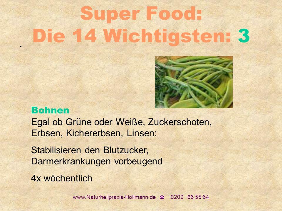 www.Naturheilpraxis-Hollmann.de 0202 66 55 64 Super Food: Die 14 Wichtigsten: 3. Bohnen Egal ob Grüne oder Weiße, Zuckerschoten, Erbsen, Kichererbsen,