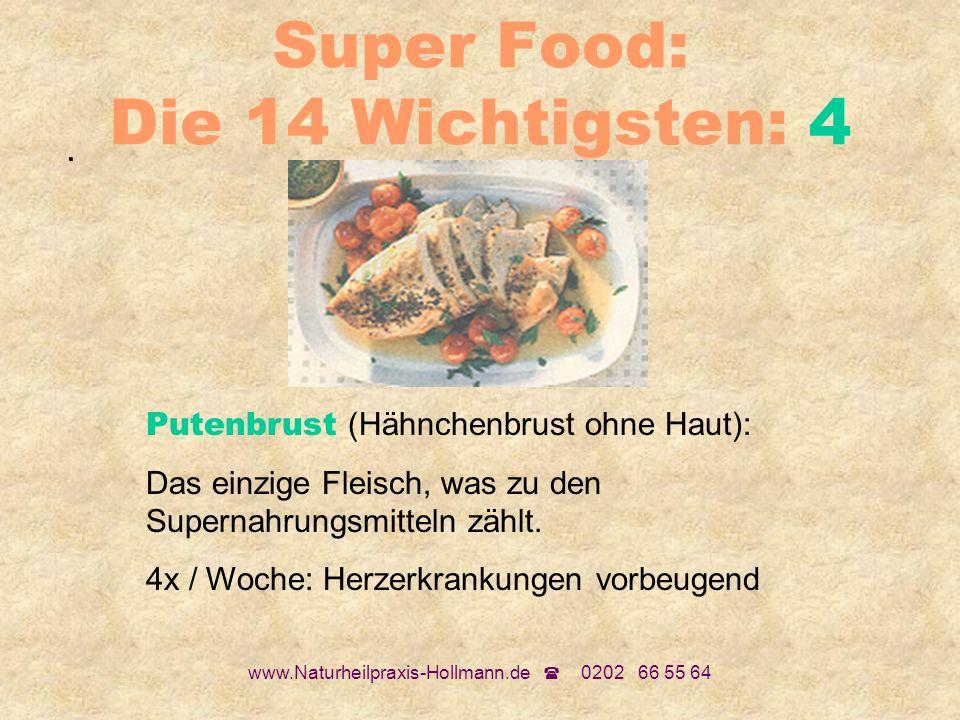 www.Naturheilpraxis-Hollmann.de 0202 66 55 64 Super Food: Die 14 Wichtigsten: 4. Putenbrust (Hähnchenbrust ohne Haut): Das einzige Fleisch, was zu den