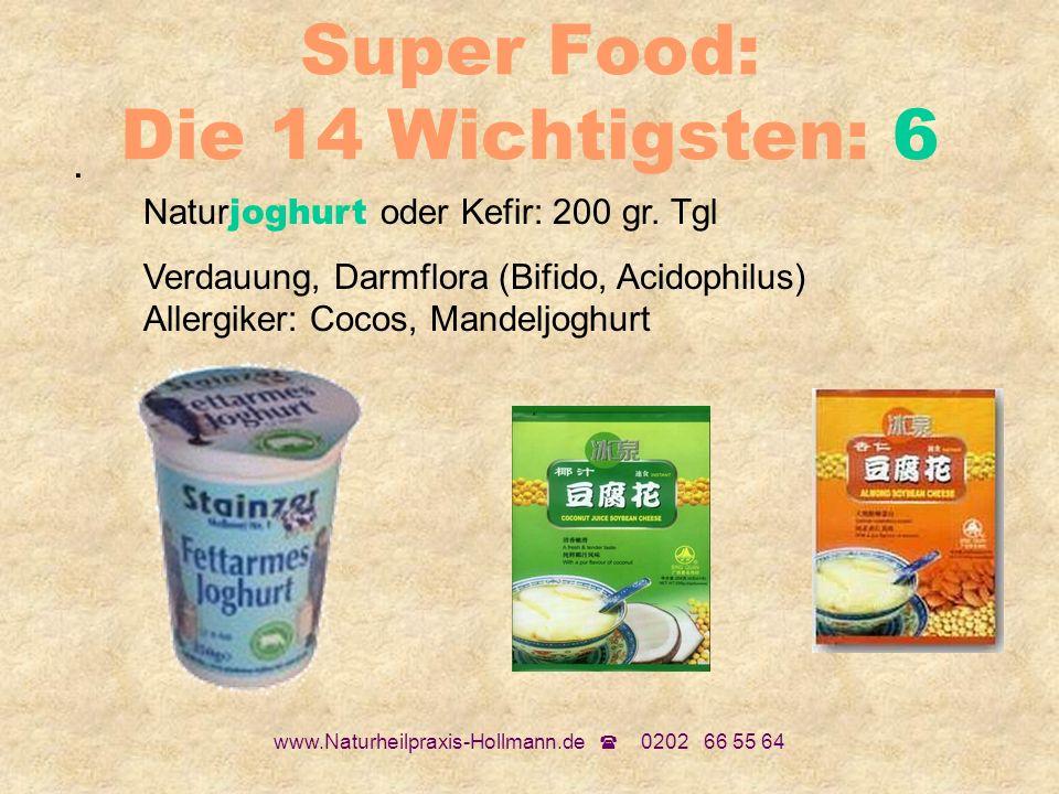 www.Naturheilpraxis-Hollmann.de 0202 66 55 64 Super Food: Die 14 Wichtigsten: 6. Natur joghurt oder Kefir: 200 gr. Tgl Verdauung, Darmflora (Bifido, A
