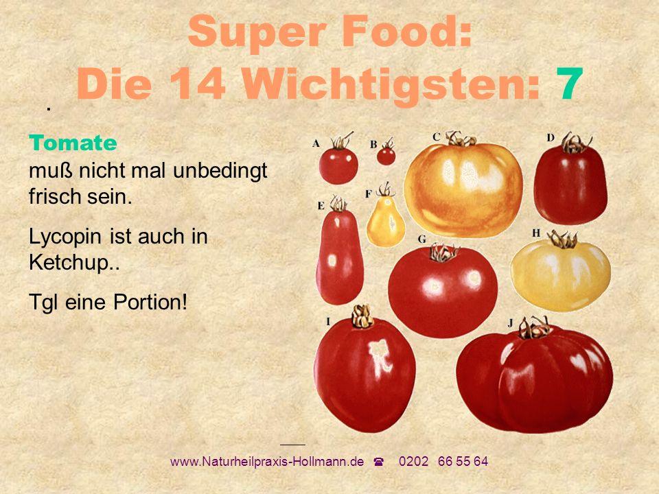 www.Naturheilpraxis-Hollmann.de 0202 66 55 64 Super Food: Die 14 Wichtigsten: 7. Tomate muß nicht mal unbedingt frisch sein. Lycopin ist auch in Ketch