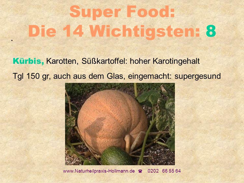 www.Naturheilpraxis-Hollmann.de 0202 66 55 64 Super Food: Die 14 Wichtigsten: 8. Kürbis, Karotten, Süßkartoffel: hoher Karotingehalt Tgl 150 gr, auch