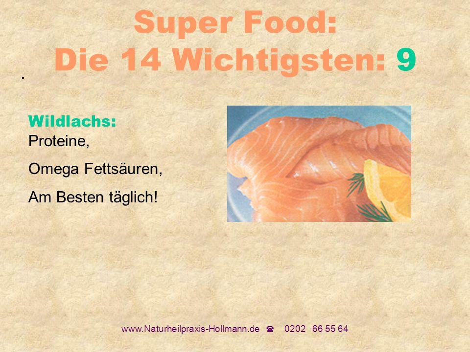 www.Naturheilpraxis-Hollmann.de 0202 66 55 64 Super Food: Die 14 Wichtigsten: 9. Wildlachs: Proteine, Omega Fettsäuren, Am Besten täglich!