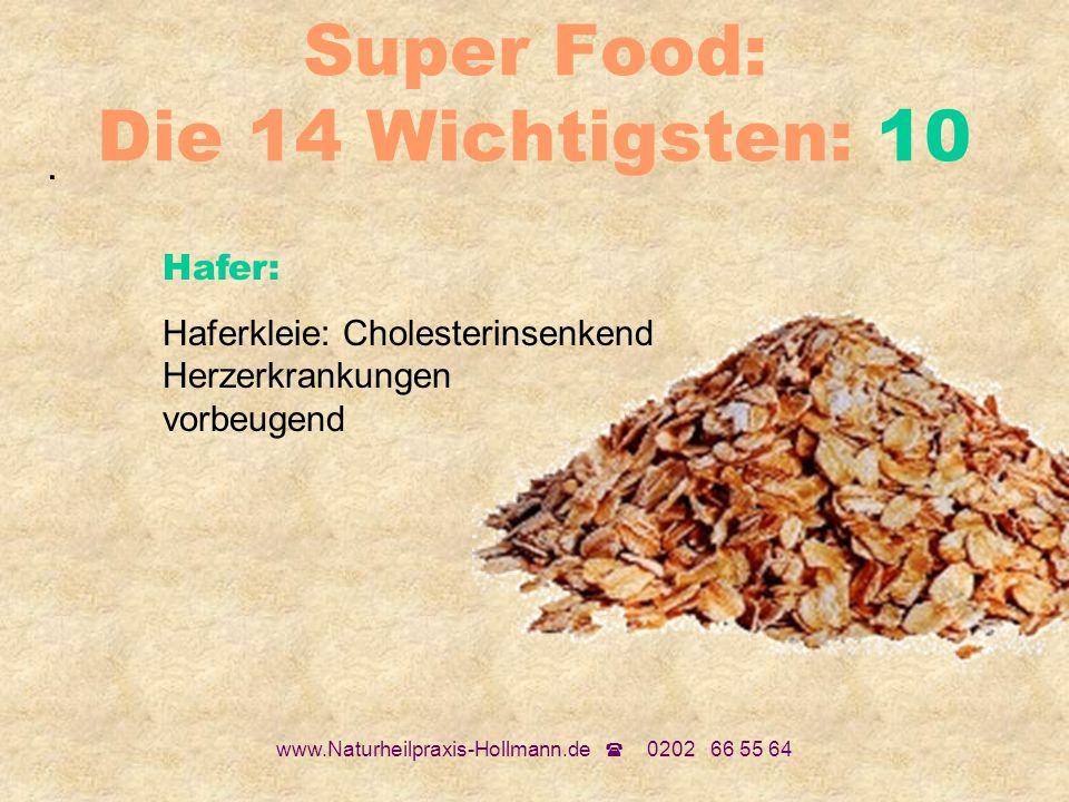www.Naturheilpraxis-Hollmann.de 0202 66 55 64 Super Food: Die 14 Wichtigsten: 10. Hafer: Haferkleie: Cholesterinsenkend Herzerkrankungen vorbeugend