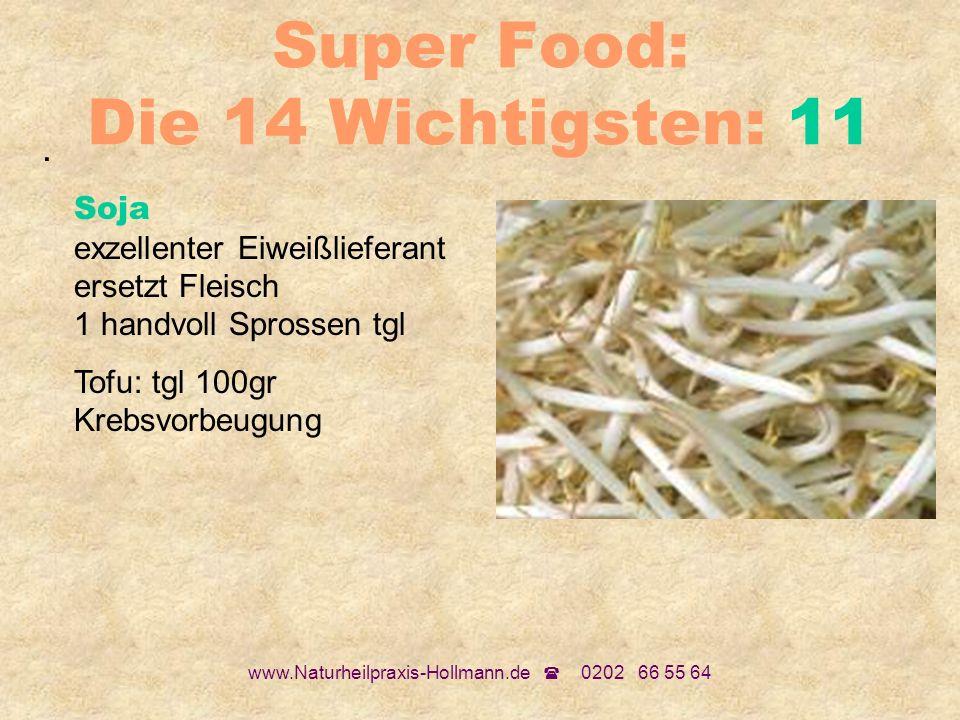 www.Naturheilpraxis-Hollmann.de 0202 66 55 64 Super Food: Die 14 Wichtigsten: 11. Soja exzellenter Eiweißlieferant ersetzt Fleisch 1 handvoll Sprossen