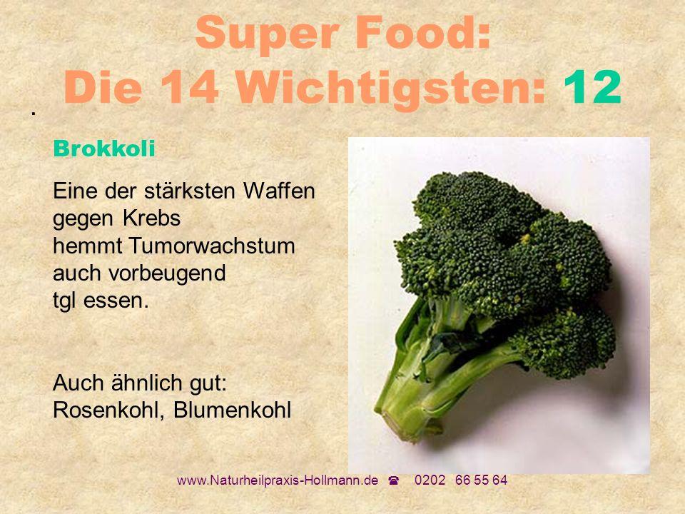 www.Naturheilpraxis-Hollmann.de 0202 66 55 64 Super Food: Die 14 Wichtigsten: 12. Brokkoli Eine der stärksten Waffen gegen Krebs hemmt Tumorwachstum a