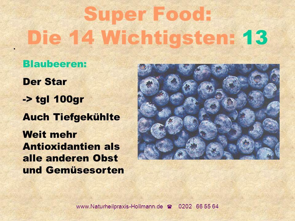 www.Naturheilpraxis-Hollmann.de 0202 66 55 64 Super Food: Die 14 Wichtigsten: 13. Blaubeeren: Der Star -> tgl 100gr Auch Tiefgekühlte Weit mehr Antiox