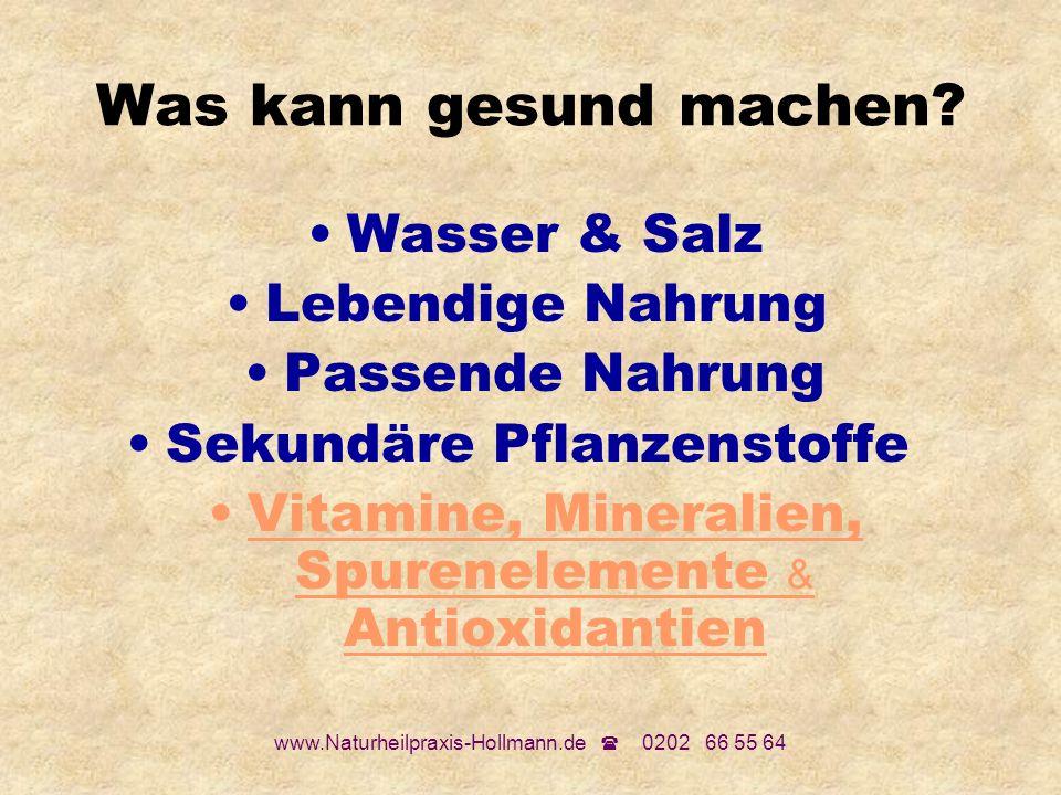 www.Naturheilpraxis-Hollmann.de 0202 66 55 64 Was kann gesund machen? Wasser & Salz Lebendige Nahrung Passende Nahrung Sekundäre Pflanzenstoffe Vitami