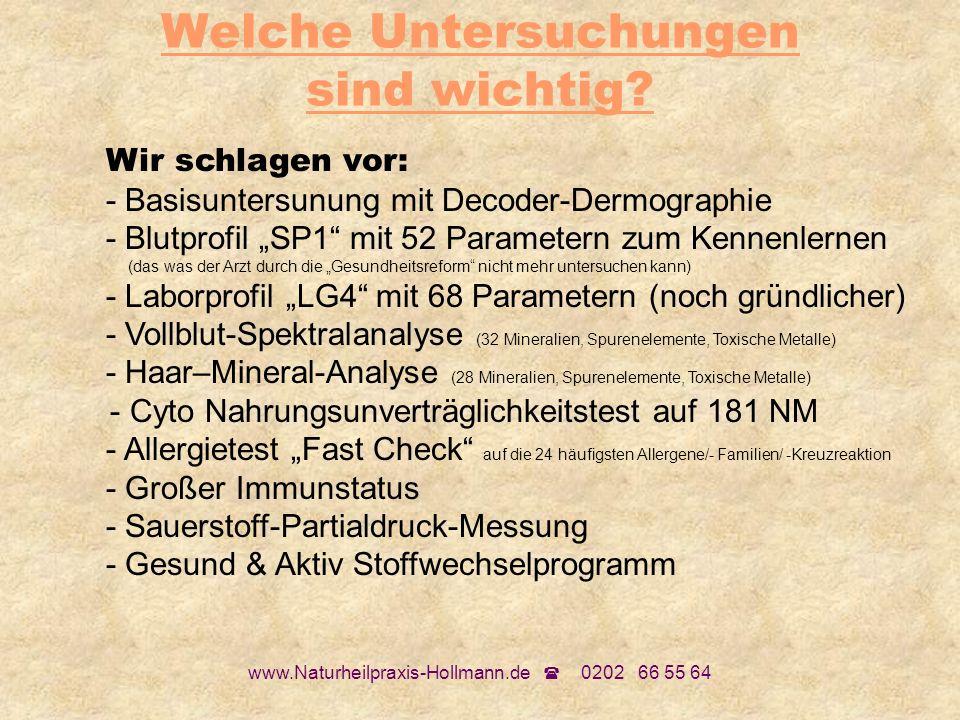 www.Naturheilpraxis-Hollmann.de 0202 66 55 64 Welche Untersuchungen sind wichtig? Wir schlagen vor: - Basisuntersunung mit Decoder-Dermographie - Blut