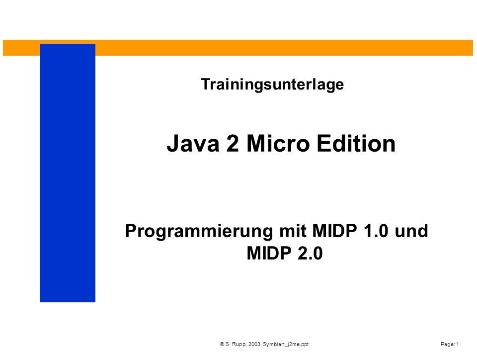 Page: 1© S. Rupp, 2003, Symbian_j2me.ppt Java 2 Micro Edition Trainingsunterlage Programmierung mit MIDP 1.0 und MIDP 2.0