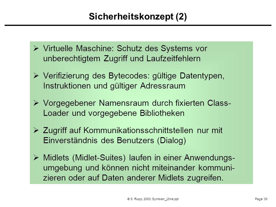Page: 33© S. Rupp, 2003, Symbian_j2me.ppt Virtuelle Maschine: Schutz des Systems vor unberechtigtem Zugriff und Laufzeitfehlern Verifizierung des Byte
