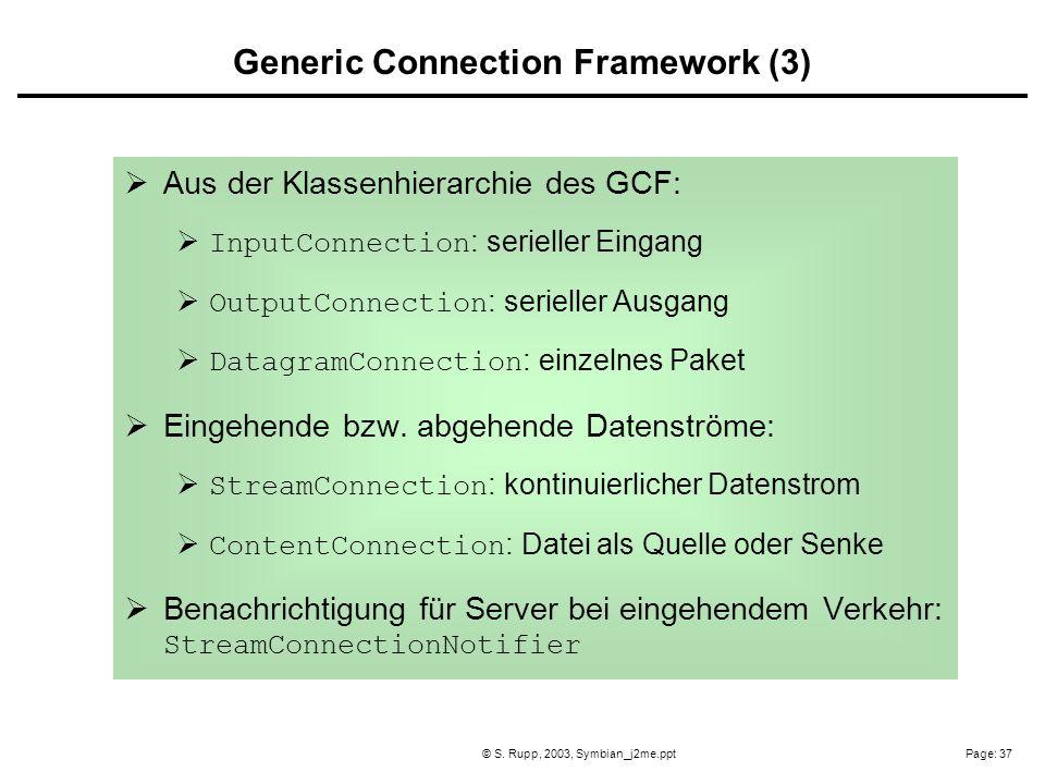 Page: 37© S. Rupp, 2003, Symbian_j2me.ppt Aus der Klassenhierarchie des GCF: InputConnection : serieller Eingang OutputConnection : serieller Ausgang