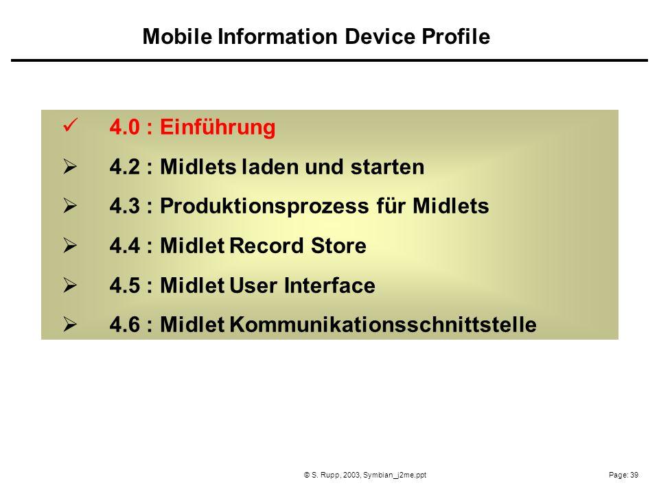 Page: 39© S. Rupp, 2003, Symbian_j2me.ppt 4.0 : Einführung 4.2 : Midlets laden und starten 4.3 : Produktionsprozess für Midlets 4.4 : Midlet Record St