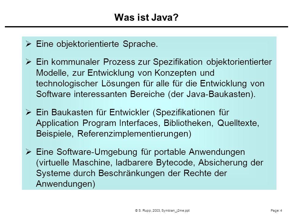 Page: 4© S. Rupp, 2003, Symbian_j2me.ppt Eine objektorientierte Sprache. Ein kommunaler Prozess zur Spezifikation objektorientierter Modelle, zur Entw