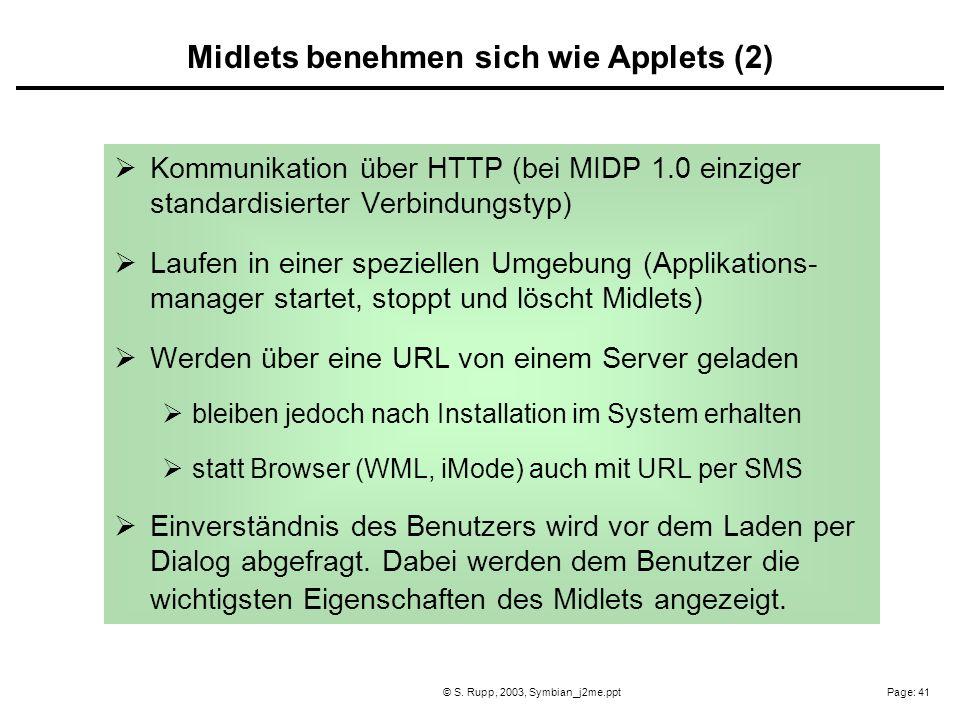 Page: 41© S. Rupp, 2003, Symbian_j2me.ppt Kommunikation über HTTP (bei MIDP 1.0 einziger standardisierter Verbindungstyp) Laufen in einer speziellen U