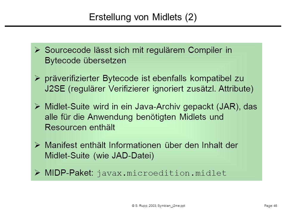 Page: 46© S. Rupp, 2003, Symbian_j2me.ppt Sourcecode lässt sich mit regulärem Compiler in Bytecode übersetzen präverifizierter Bytecode ist ebenfalls