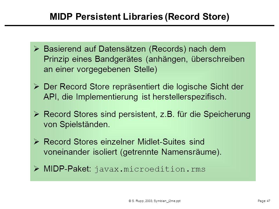 Page: 47© S. Rupp, 2003, Symbian_j2me.ppt Basierend auf Datensätzen (Records) nach dem Prinzip eines Bandgerätes (anhängen, überschreiben an einer vor