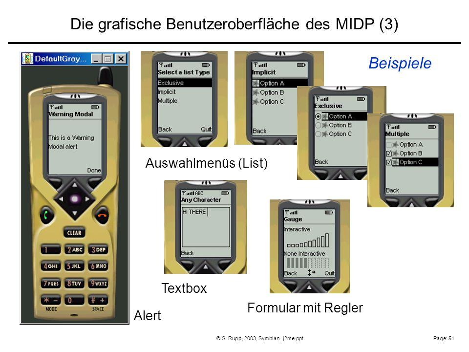 Page: 51© S. Rupp, 2003, Symbian_j2me.ppt Alert Textbox Formular mit Regler Auswahlmenüs (List) Die grafische Benutzeroberfläche des MIDP (3) Beispiel
