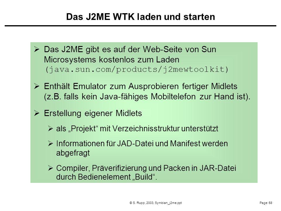 Page: 58© S. Rupp, 2003, Symbian_j2me.ppt Das J2ME gibt es auf der Web-Seite von Sun Microsystems kostenlos zum Laden (java.sun.com/products/j2mewtool