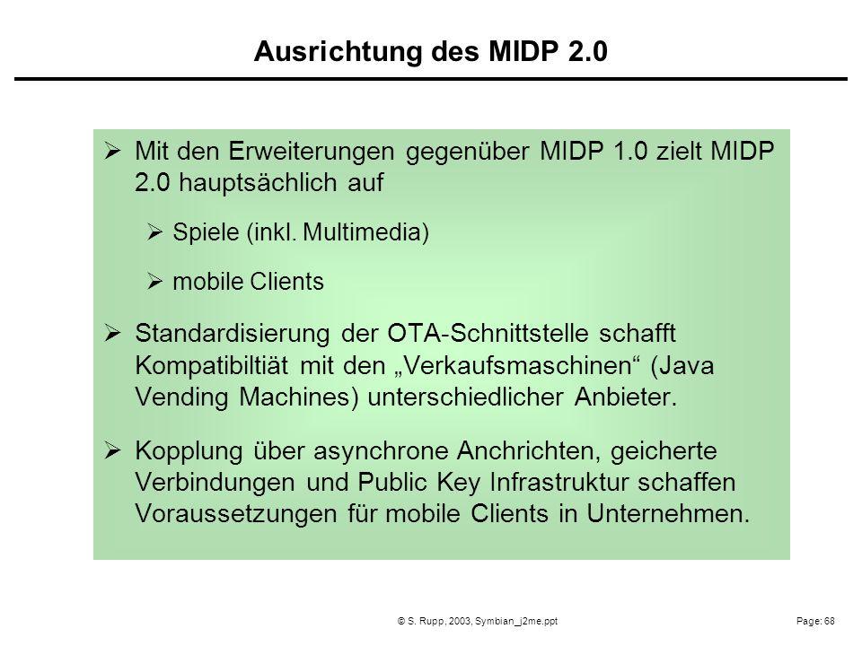 Page: 68© S. Rupp, 2003, Symbian_j2me.ppt Mit den Erweiterungen gegenüber MIDP 1.0 zielt MIDP 2.0 hauptsächlich auf Spiele (inkl. Multimedia) mobile C