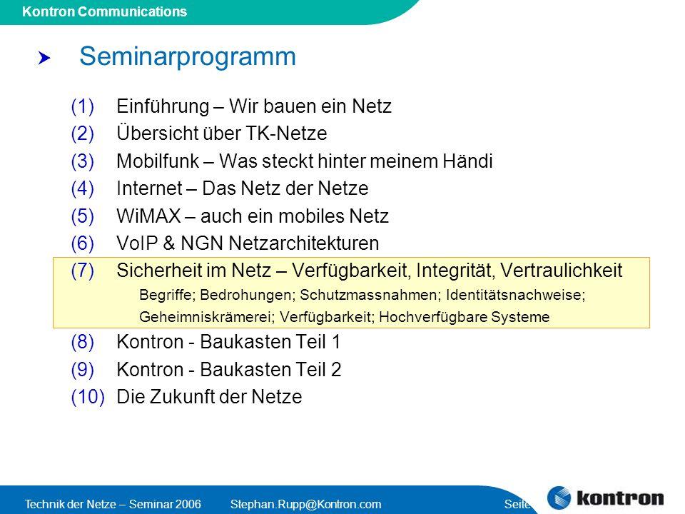 Presentation Title Kontron Communications Technik der Netze – Seminar 2006Stephan.Rupp@Kontron.com Seite 43 Redundante Datenbanken F1 F2 F3 F4 F1 (F4) F2 (F1) F3 (F2) F4 (F3) Data Base Data Base Nodes F1 (F4) F2 (F1) F3 (F2) F4 (F3) Data Base Servers N1N2N3N4 Verteilte Datenbank Fragmente definieren (F1, F2, …) Fragmente den Data Base Nodes mit Spiegelfragmenten zuordnen (werden im Arbeitsspeicher synchronisiert) DB Nodes (logische) auf Data Base Server (physikalisch) verteilen M+1 Redundanz for DB Servers Server 1Server 2 N1N2 N3 N4 Fragments Allocate Nodes to Servers