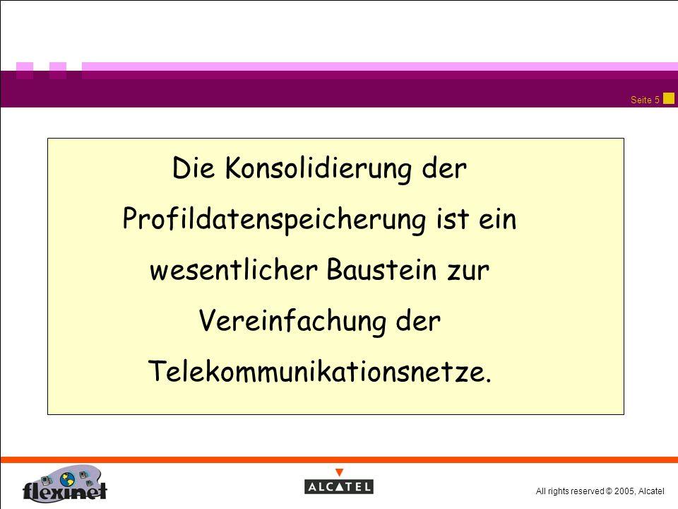 All rights reserved © 2005, Alcatel Seite 25 Agenda Telekommunikation gestern, heute und morgen Diskussion Konsolidierung der Profildatenspeicherung Ausblick: weitere Vereinfachungen Intelligent Storage System