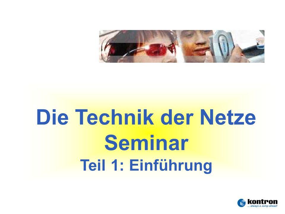 Technik der Netze – Seminar 2006Stephan.Rupp@Kontron.com Seite 1 Kontron Communications Die Technik der Netze Seminar Teil 1: Einführung