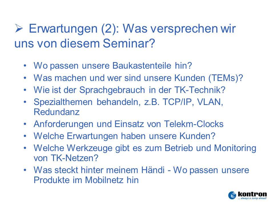Technik der Netze – Seminar 2006Stephan.Rupp@Kontron.com Seite 6 Kontron Communications Erwartungen (2): Was versprechen wir uns von diesem Seminar? W