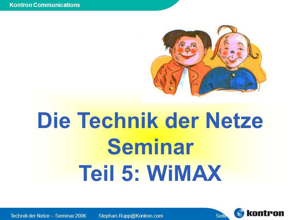 Presentation Title Kontron Communications Technik der Netze – Seminar 2006Stephan.Rupp@Kontron.com Seite 1 Die Technik der Netze Seminar Teil 5: WiMAX