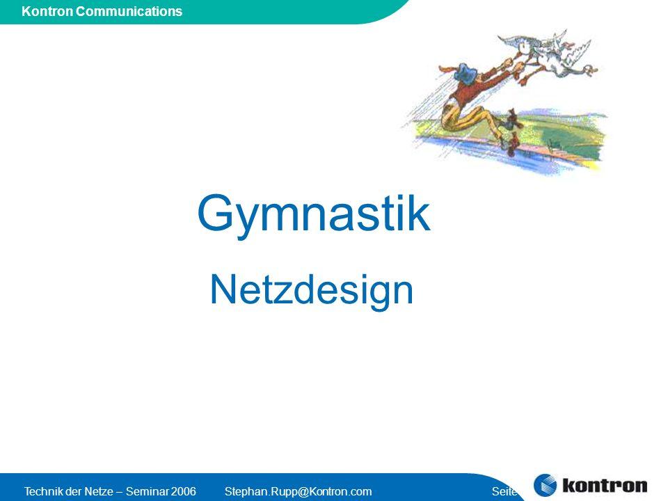 Presentation Title Kontron Communications Technik der Netze – Seminar 2006Stephan.Rupp@Kontron.com Seite 21 Gymnastik Netzdesign
