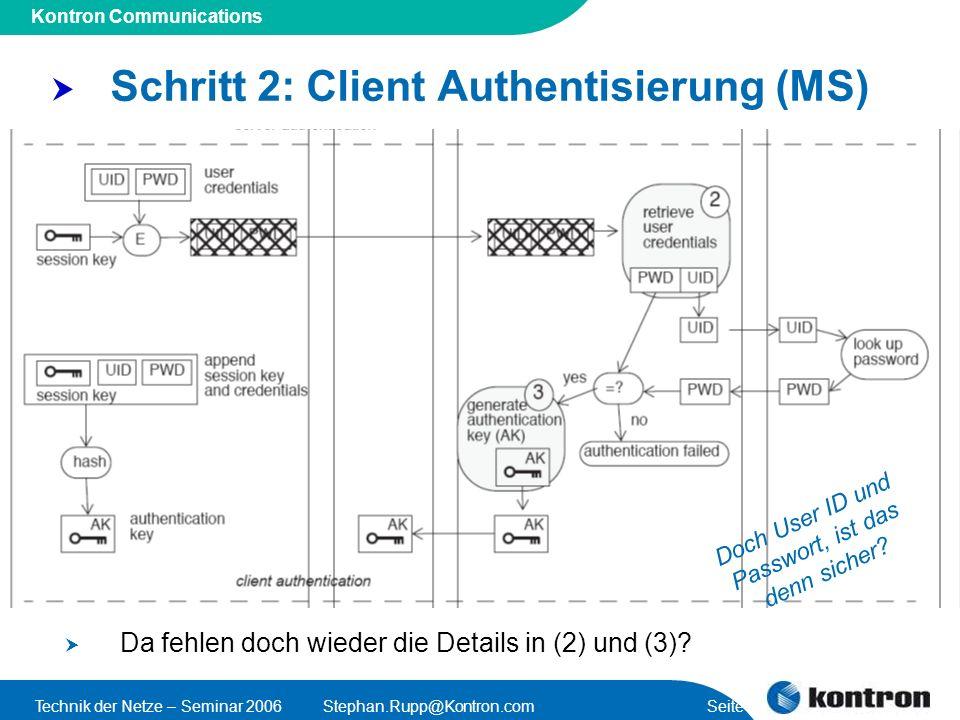 Presentation Title Kontron Communications Technik der Netze – Seminar 2006Stephan.Rupp@Kontron.com Seite 26 Schritt 2: Client Authentisierung (MS) Da fehlen doch wieder die Details in (2) und (3).