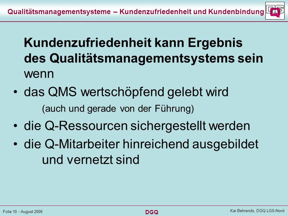 DGQ Folie 9 - August 2006 Kai Behrends, DGQ LGS-Nord Qualitätsmanagementsysteme – Kundenzufriedenheit und Kundenbindung Kundenzufriedenheit ist Ergebn