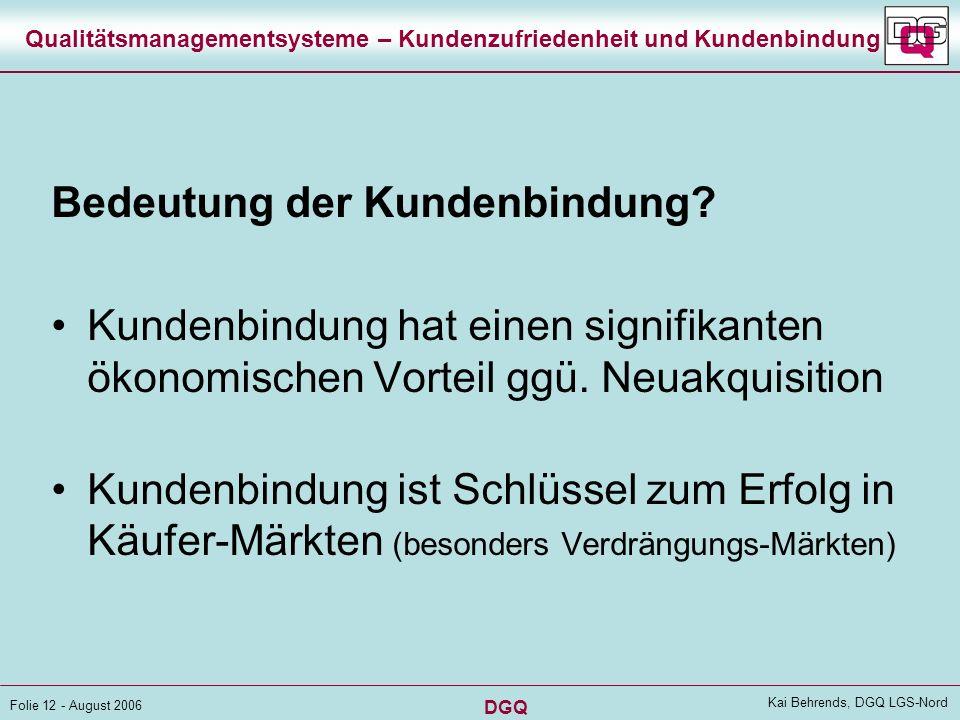 DGQ Folie 11 - August 2006 Kai Behrends, DGQ LGS-Nord Qualitätsmanagementsysteme – Kundenzufriedenheit und Kundenbindung Kundenbindung - was ist das?