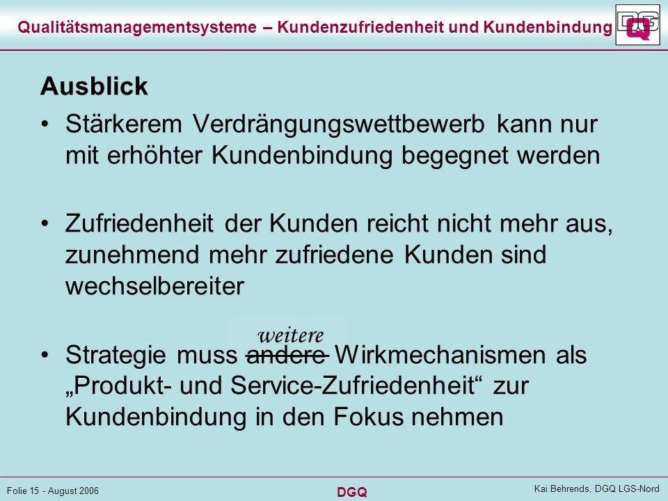 DGQ Folie 14 - August 2006 Kai Behrends, DGQ LGS-Nord Qualitätsmanagementsysteme – Kundenzufriedenheit und Kundenbindung Einwirken des QM auf die Kund