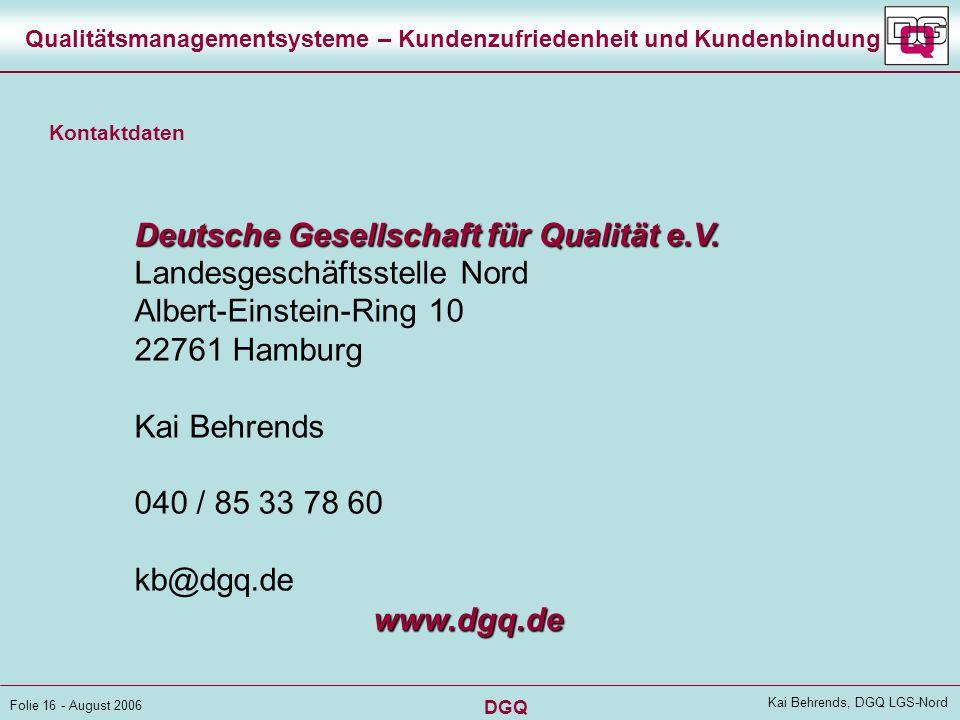 DGQ Folie 15 - August 2006 Kai Behrends, DGQ LGS-Nord Qualitätsmanagementsysteme – Kundenzufriedenheit und Kundenbindung weitere Ausblick Stärkerem Ve