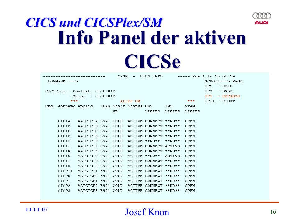 CICS und CICSPlex/SM Josef Knon 14-01-07 10 Info Panel der aktiven CICSe ------------------------- CPSM - CICS INFO ----- Row 1 to 15 of 19 COMMAND ==