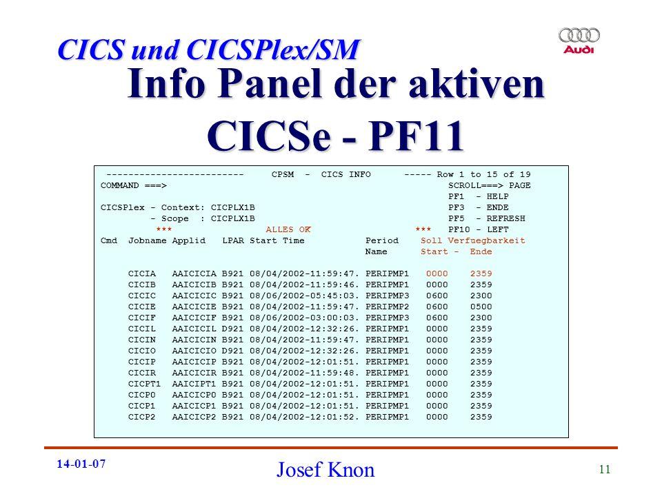 CICS und CICSPlex/SM Josef Knon 14-01-07 11 Info Panel der aktiven CICSe - PF11 ------------------------- CPSM - CICS INFO ----- Row 1 to 15 of 19 COM