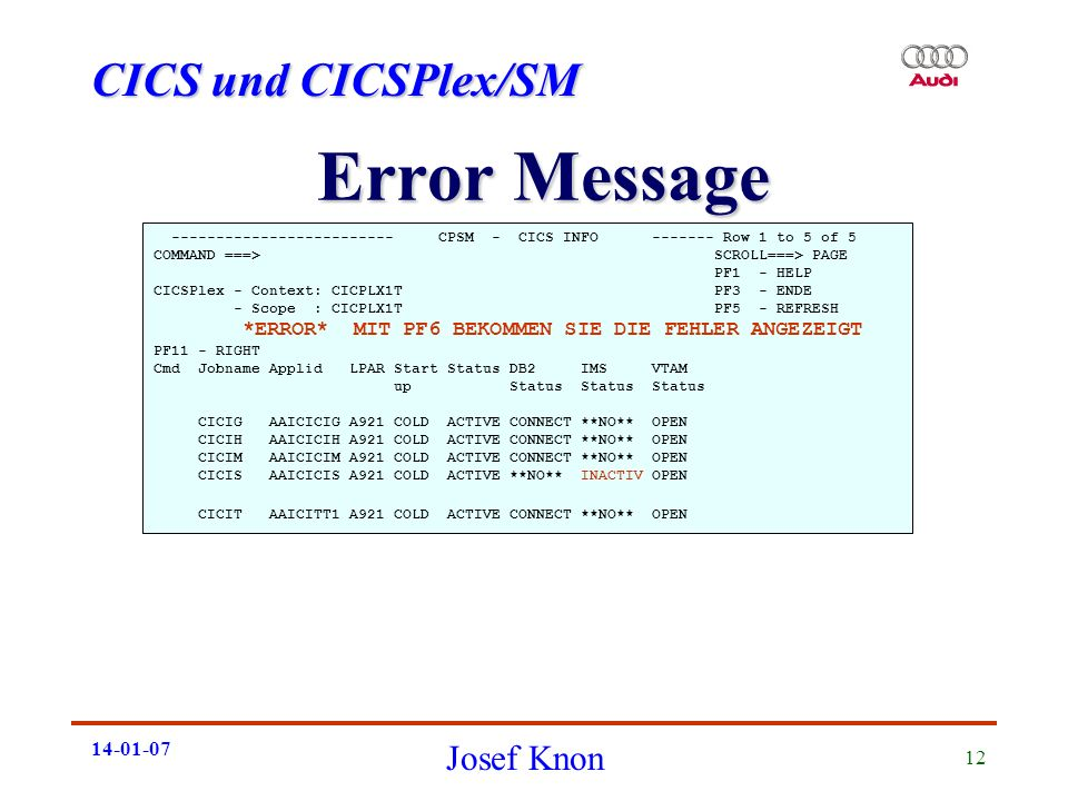 CICS und CICSPlex/SM Josef Knon 14-01-07 12 Error Message ------------------------- CPSM - CICS INFO ------- Row 1 to 5 of 5 COMMAND ===> SCROLL===> P