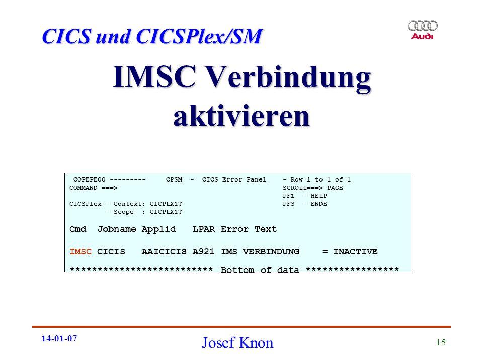 CICS und CICSPlex/SM Josef Knon 14-01-07 15 IMSC Verbindung aktivieren COPEPE00 --------- CPSM - CICS Error Panel - Row 1 to 1 of 1 COMMAND ===> SCROL