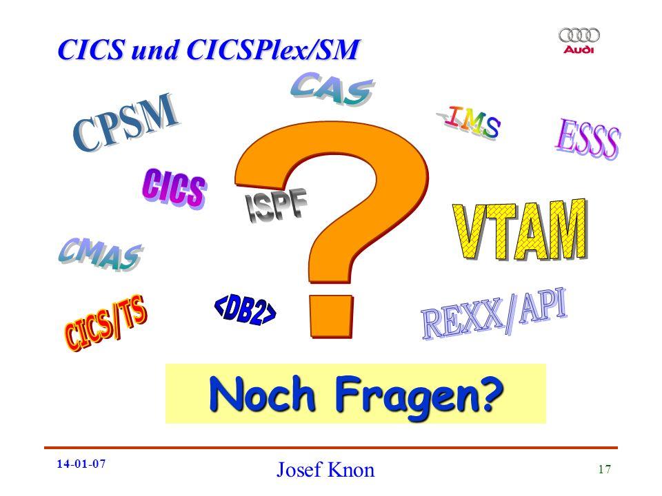 CICS und CICSPlex/SM Josef Knon 14-01-07 17 Noch Fragen?