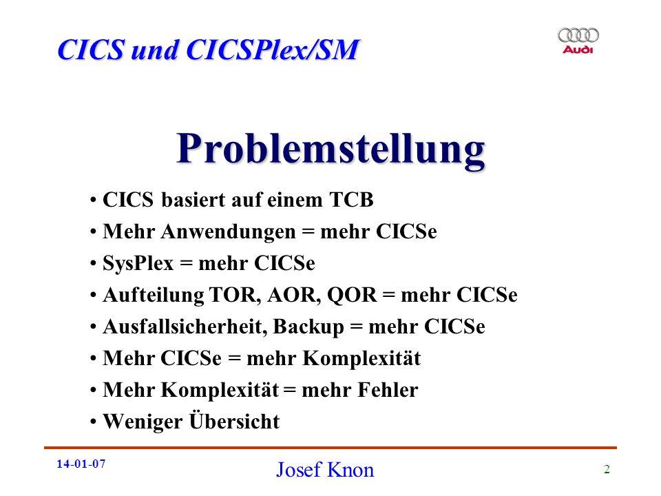 CICS und CICSPlex/SM Josef Knon 14-01-07 2 Problemstellung CICS basiert auf einem TCB Mehr Anwendungen = mehr CICSe SysPlex = mehr CICSe Aufteilung TO