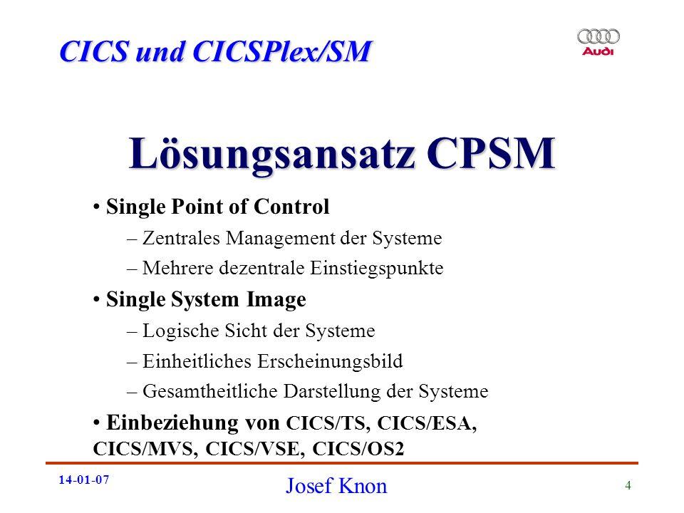 CICS und CICSPlex/SM Josef Knon 14-01-07 4 Lösungsansatz CPSM Single Point of Control – Zentrales Management der Systeme – Mehrere dezentrale Einstieg